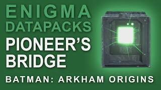 Batman Arkham Origins: Enigma Datapacks Pioneers Bridge