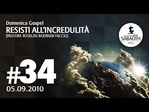 Domenica Gospel - 5 Settembre 2010 - Resisti all'incredulità - Pastore Roselen Faccio