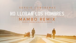 Sergio Contreras - No Lloran Los Hombres (Versión Mambo Remix) By Borja Jiménez & Borja Navarro