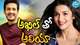 Akkineni Akhil To Romance With Alia Bhatt