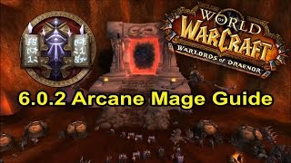 WoW: Warlords Of Draenor 6.0.2 Arcane Mage Guide!