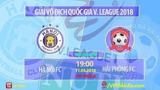 FULL   Hà Nội vs Hải Phòng   VÒNG 1 NUTI CAFE V LEAGUE 2018