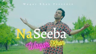 Naseeba Khol De Mera Waqar Khan Video HD Download New Video HD