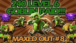 240 Max Level 6 Goblin Raid! Clash Of Clans Maxed Out #8