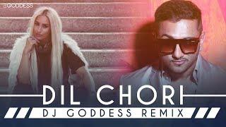 Dil Chori - Yo Yo Honey Singh | DJ Goddess Remix