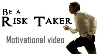 Be A Risk Taker-Motivational Video