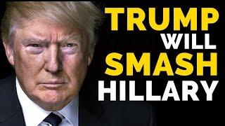 Why Trump Will SMASH Hillary