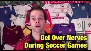 Soccer Skills How To Get Over Nerves During Soccer Games
