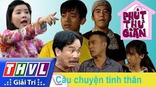 THVL | Phút thư giãn - Tập 217: Câu chuyện tình thân