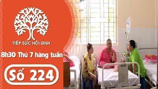 Tiếp sức hồi sinh - Số 224 | TodayTV