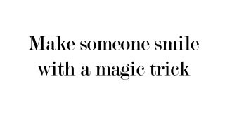 Make Someone Smile With A Magic Trick Today - Learn easy tricks for ...