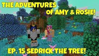 The Adventures Of Amy & Rosie! Ep.15 Sedrick The Tree