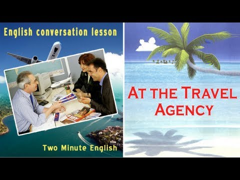 At the Travel Agency - Travel English Lessons. Traveling English