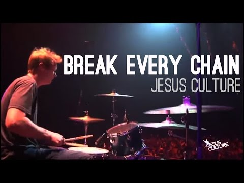 JESUS CULTURE - BREAK EVERY CHAIN LYRICS