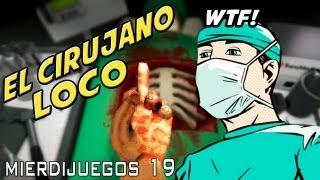 El Cirujano Loco Mierdijuegos 19 Surgeon Simulator 2013