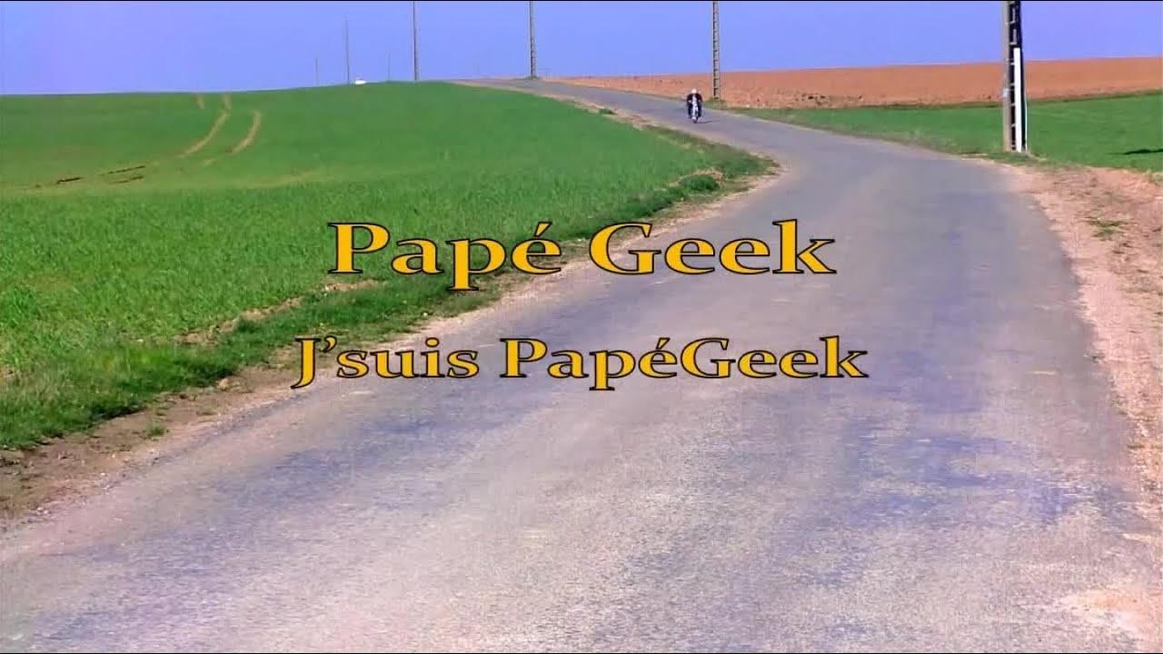 Papé Geek – J'suis papé geek