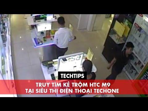 Truy tìm kẻ trộm HTC M9 tại Siêu thị điện thoại TechOne
