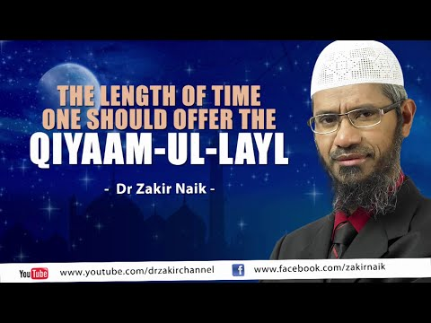 The length of time one should offer the Qiyaam ul Layl by Dr Zakir Naik