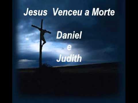 Daniel e Judith - Jesus Venceu a Morte