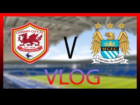 Cardiff City V Man City VLOG - A Great Day Out