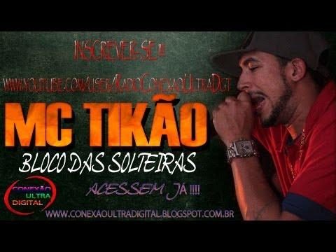 MC TIKÃO - BLOCO DAS SOLTEIRAS [ LANÇAMENTO 2013 ] { Dj's CAVERINHAA 22 & ISAAC 22 }