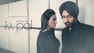 Ikk Pal Ammy Virk Official Video Latest Punjabi