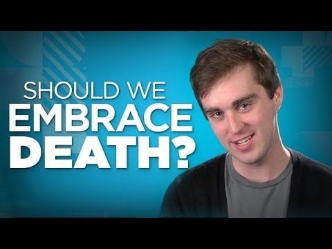 Yay or Nay: Should We Embrace Death?