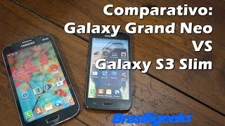 Comparativo: Galaxy Grand Neo Vs Galaxy S3 Slim