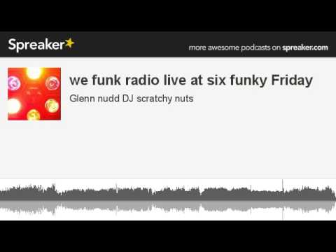 we funk radio live at six funky Friday (made with Spreaker)