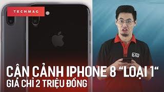 """TechMenu: Cận cảnh iPhone 8 """"loại 1"""" giá chỉ hơn 2 triệu!?"""