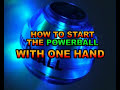 How To Start The Powerball With One Hand 