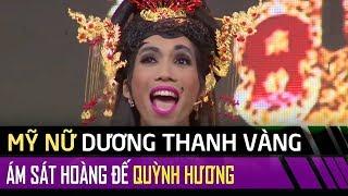 Mỹ nữ Dương Thanh Vàng ám sát hoàng đế Quỳnh Hương | Tài tử tranh tài tập 6