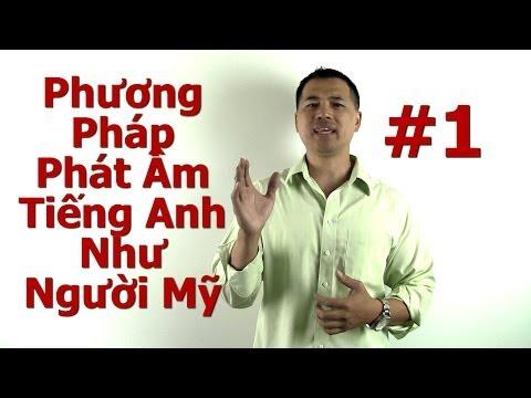 Phương Pháp Phát Âm Tiếng Anh Như Người Mỹ #1 - By Tai Duong