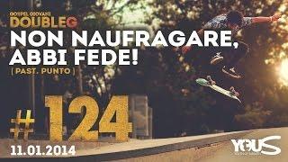 11 Gennaio 2014 | Non Naufragare, Abbi Fede! | DoubleG
