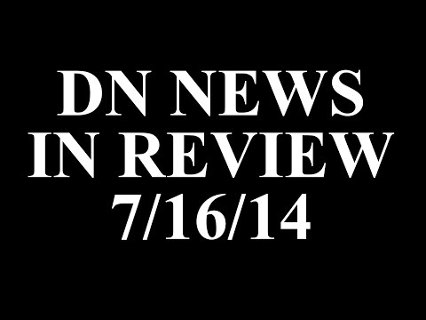 DN NEWS IN REVIEW - 7/16/14