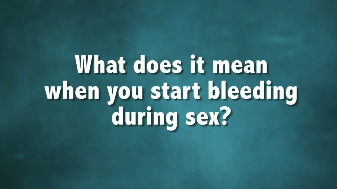 Why do i bleed during sex pics 57