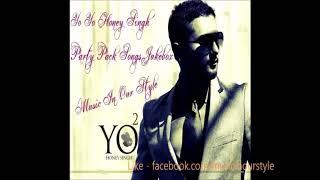 Yo Yo Honey Singh Party Pack All Songs JukeBox Part 1
