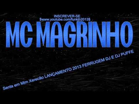Mc Magrinho   Senta em Mim Xerecão LANÇAMENTO 2013