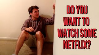 Do You Want To Watch Some Netflix