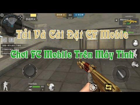 Hướng dẫn tải CF Mobile, Cách chơi CF Mobile trên Điện Thoại và Máy Tính ✔