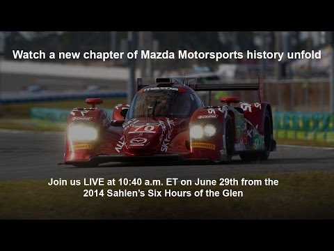 Mazda LIVE at the 2014 Sahlen's Six Hours of the Glen | Mazda USA