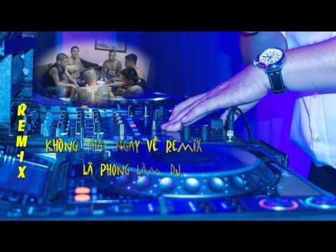 Không Thấy Ngày Về Remix - Lã Phong Lâm