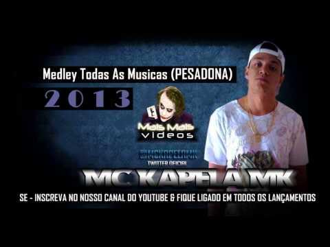MC Kapela Mk - Medley Todas As Musicas ♪ (Oficial) 2013