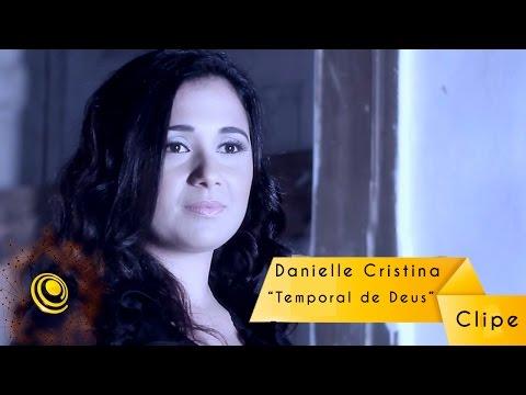 Danielle Cristina - Temporal de Deus (Videoclipe Oficial HD)