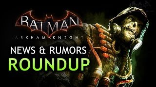 Batman: Arkham Knight News & Rumors Roundup