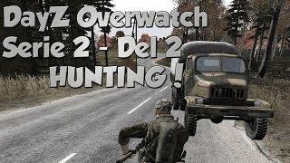 Dansk DayZ Overwatch - Serie 2 - Del 2 - HUNTING