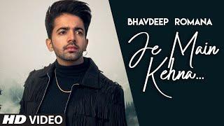 Je Main Kehna Bhavdeep Romana Video HD Download New Video HD