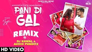 Pani Di Gal (Remix) – Maninder Buttar – Asees Kaur Ft Dj Kawal x Audio Punditz Punjabi Video Download New Video HD