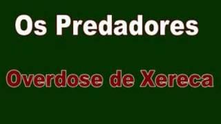 Overdose de Xereca - Os Predadores view on youtube.com tube online.