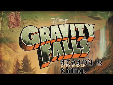 Gravity Falls Season 2 Theme Song Thing